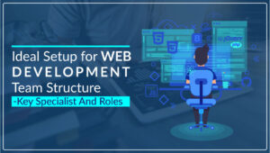 Ideal Setup for Web Development Team Structure – Key Specialists and Roles