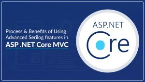 Process and Benefits of Using Advanced Serilog features in ASP.NET Core MVC