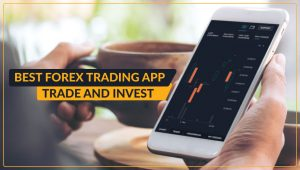 Best Forex Trading App – Trade and Invest