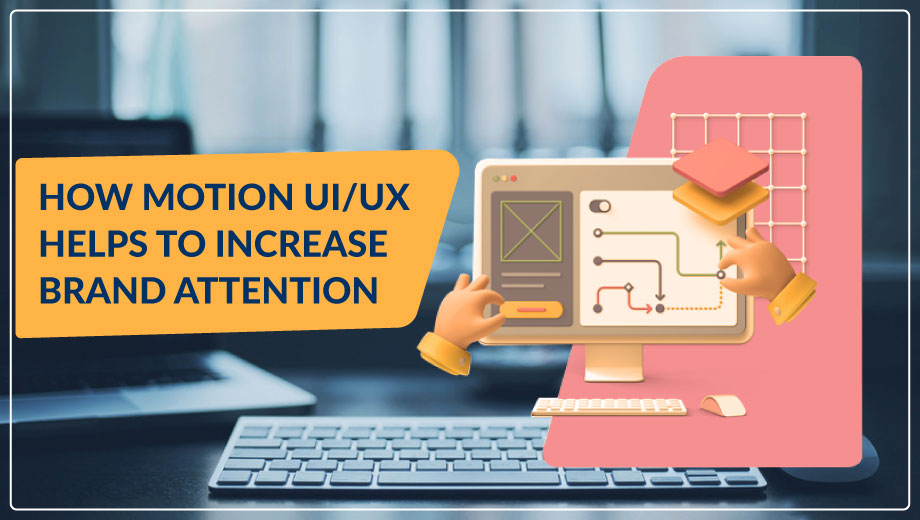 How Motion UI/UX Helps to Increase Brand Attention