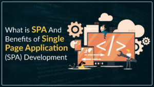 What is SPA and Benefits of Single Page Application (SPA) Development.