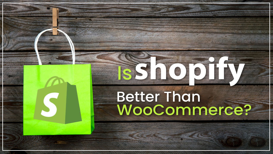 Is Shopify Better Than WooCommerce?