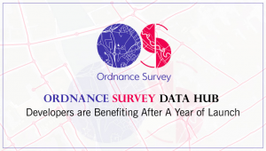 Ordnance Survey Data Hub – Developers Get Benefits After A Year of Launch