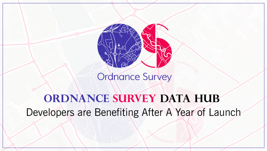 Ordnance Survey Data Hub - Developers Get Benefits After A Year of Launch