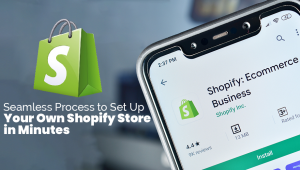 Seamless Process to Set Up Your Own Shopify Store in Minutes